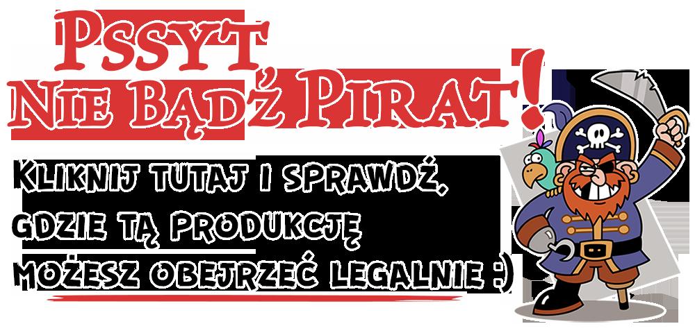 Nie bądź pirat - kliknij tutaj i sprawdź, gdzie tą produkcję możesz obejrzeć legalnie